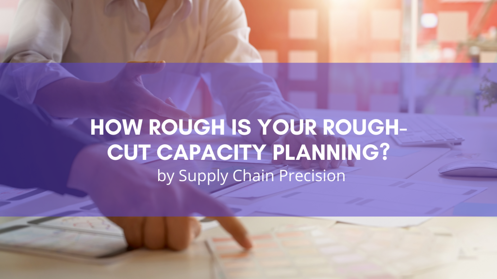 How rough is your rough-cut capacity planning?