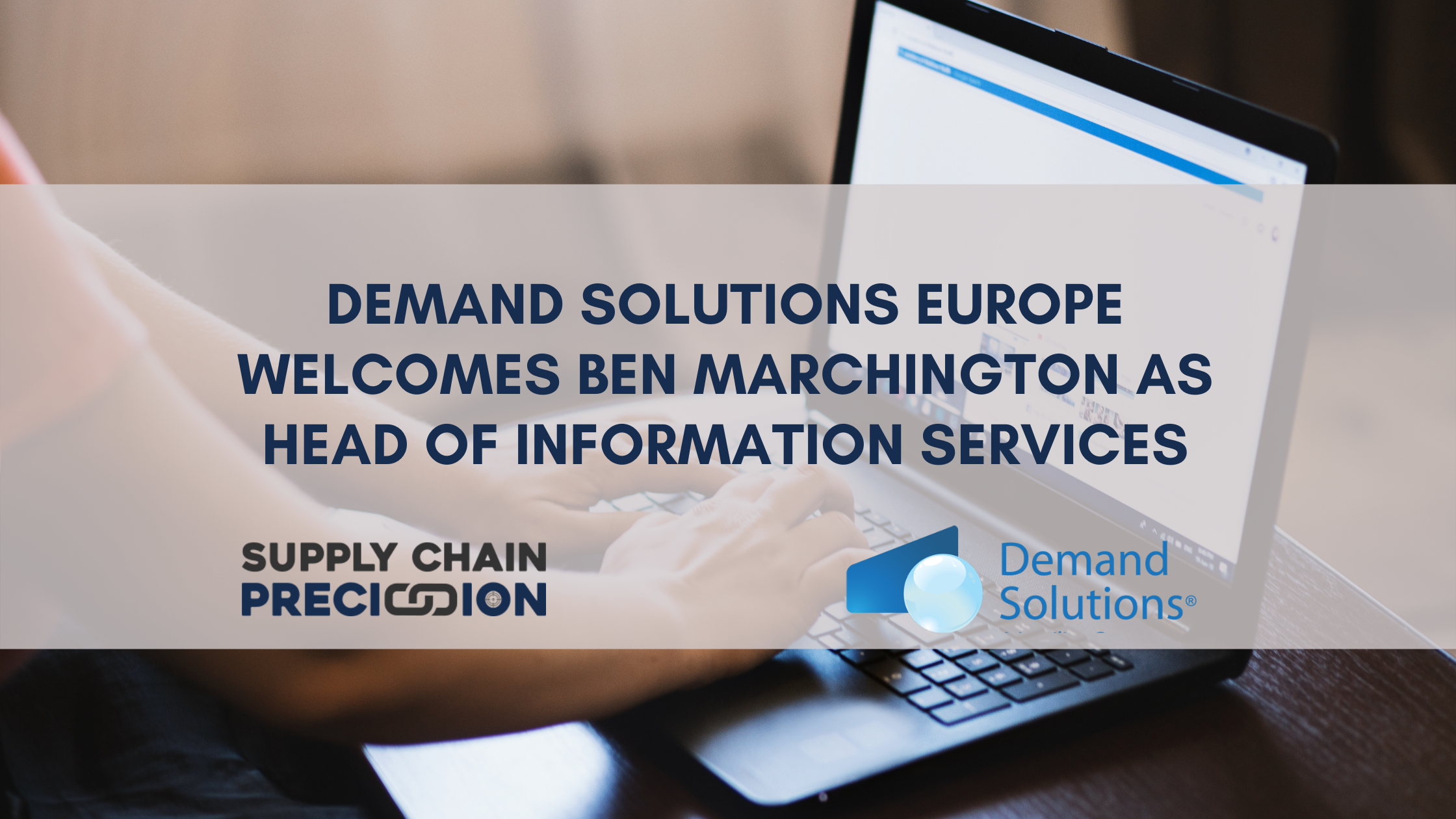 Demand Solutions Europe Welcomes Ben Marchington As Head of Information Services